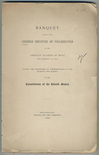 Banquet given by the learned societies of Philadelphia at the American Academy of Music, September 17, 1887. Closing the ceremonies in commemoration of the framing and signing of the Constitution of the United States.