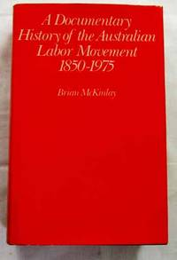 A Documentary History of the Australian Labor Movement 1850-1975
