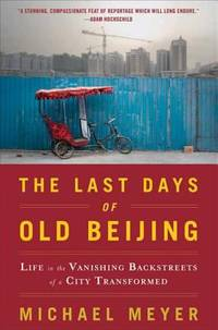 image of The Last Days of Old Beijing : Life in the Vanishing Backstreets of a City Transformed