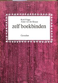 Zelf Boekbinden. by  KARLI & ANNET V.D. KNAAP FRIGGE - from Frits Knuf Antiquarian Books and Biblio.com
