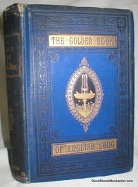 The Golden Book of English Song; Containing Choice Selections from the Principal Poets of the Present Century