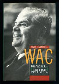 W.A.C. Bennett and the Rise of British Columbia