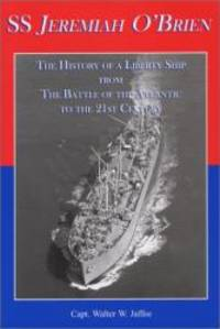 SS Jeremiah O'Brien: The History of a Liberty Ship From the Battle of the Atlantic to the 21st Century by Walter W. Jaffee - 2004-06-08