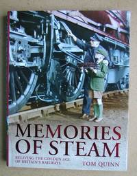 Memories Of Steam: Reliving the Golden Age of Britain's Railways.