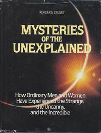 image of Mysteries of the Unexplained How Ordinary Men and Women Have Experienced  the Strange, the Uncanny, and the Incredible