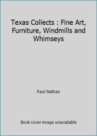 Texas Collects : Fine Art, Furniture, Windmills and Whimseys
