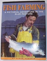 Fish Farming: A Pictorial Adventure in the Blue Pasture by  Vidar Vassvik - First Edition - 2000 - from RareNonFiction.com and Biblio.com