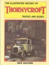 The Illustrated History Of  Thorneycroft Trucks And Buses.