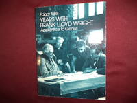 Years with Frank Lloyd Wright. Apprentice to Genius.
