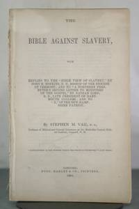 """The Bible Against Slavery, with replies to the """"Bible View of Slavery,"""" [etc.]"""