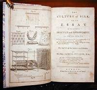 The culture of silk: or, an essay on its rational practice and improvement. In four parts ... For the use of the American colonies.