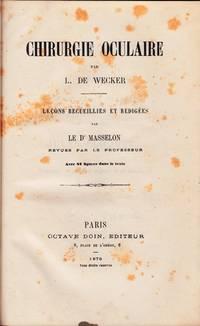 Chirurgie Oculaire. Leçons recueillies et rédigées par (J.) Masselon, revues par le Professeur