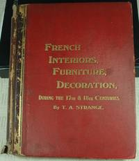 An Historical Guide to French Interiors, Furniture, Decoration, Woodwork and Allied Arts during the last half of the seventeenth century, the whole of the eighteenth century and the earlier part of the nineteenth