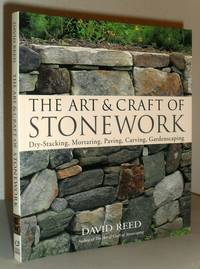 The Art & Craft of Stonework - Dry-Stacking, Mortaring, Paving, Carving, Gardenscaping
