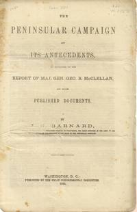 Peninsular Campaign and its Antecedents, As Developed by the Report of  Maj. Gen. Geo. B. Mcclellan, and Other Published Documents