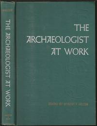 Archaeologist at Work: A Source Book in Archaeological Method and Interpretation by Robert Fleming Heizer (1915-1979) [editor] - Hardcover - 1959 - from The Book Collector ABAA, ILAB (SKU: BOOKS000096)