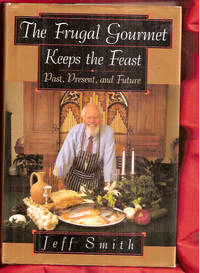 image of The Frugal Gourmet Keeps the Feast: Past Present and Future
