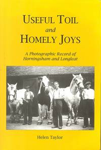 Useful Toil and Homely Joys: A Photographic Record of Horningsham and Longleat