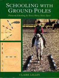 Schooling With Ground Poles: Flatwork Schooling For Every Horse, Every Sport
