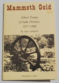 Mammoth Gold: Ghost Towns of Lake District: 1877-1898