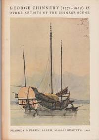 George Chinnery 1774-1852. And Other Artists of the Chinese Scene.
