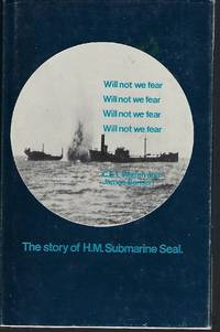 Will Not We Fear: The Story of H.M Submarine Seal