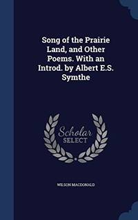 Song of the Prairie Land  and Other Poems. with an Introd. by Albert ES. Symthe E. S.