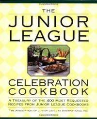 image of The Junior League Celebration Cookbook: A Treasury of the 400 Most Requested Recipes from Junior League Cookbooks