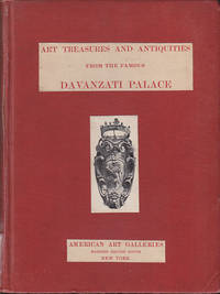image of Illustrated Catalogue of the Exceedingly Rare and Valuable Art Treasures and Antiquities Formerly Contained in The Famous Davanzati Palace, Florence, Italy.  Which, Together with the Contents of His Villa Pia Were Brought To America By Elia Volpi