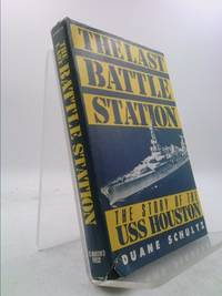 The Last Battle Station: The Story of the Uss Houston by Duane Schultz 1985 03 01