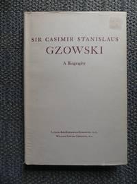 image of SIR CASIMIR STANISLAUS GZOWSKI:  A BIOGRAPHY.