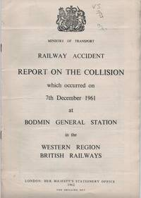 Railway Accident. Report on the Collision which occurred on 7th December 1961 at Bodmin General...