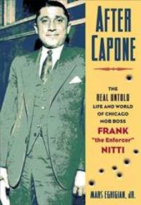 "After Capone: The Life and World of Chicago Mob Boss Frank The Enforcer""""..."