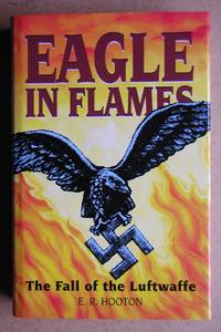image of Eagle In Flames: The Fall of the Luftwaffe.