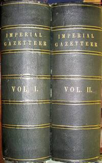 The Imperial Gazetteer: A General Dictionary of Geography, Physical,  Political. Statistical and Descriptive. Compiled from the Latest and Best  Authorities. (Two Volumes, Complete)