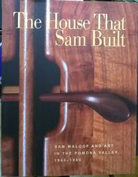 The House That Sam Built : Sam Maloof and Art in the Pomona Valley, 1945-1985