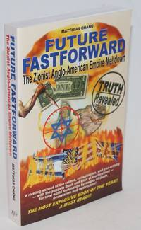 Future Fastforward: The Zionist Anglo-American War Cabal's Global Agenda by  Matthias Chang - Paperback - 2006 - from Bolerium Books Inc., ABAA/ILAB and Biblio.co.uk