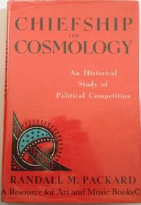 Chiefship and Cosmology: An Historical Study of Political Competition (African systems of thought)
