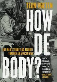 How de Body? : One Man's Terrifying Journey Through an African War
