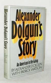 Alexander Dolgun's Story.  An American in the Gulag