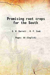 Promising root crops for the South 1910 [Hardcover] by  O. F. Cook O. W. Barrett - Hardcover - 2013 - from Gyan Books (SKU: 1111000493554)