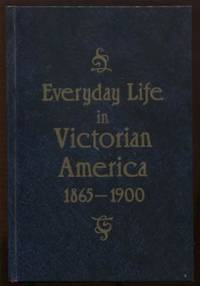 Everyday Life in Victorian America: 1865-1900