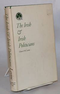 image of The Irish and the Irish politicians; a study of cultural and social alienation