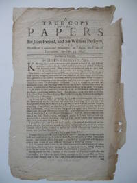 """"""" A True Copy of the Papers Delivered by Sir John Friend, and Sir William Parkyns, to the Sheriffs of London and Middlesex, at Tyburn, the Place of Execution, April the 3d. 1696"""