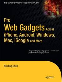 Pro Web Gadgets across iPhone, Android, Windows, Mac, iGoogle and More: Across Iphone, Android,...
