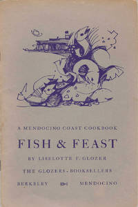 Fish & Feast: A Mendocino Coast Cookbook. By Liselotte F. Glozer. Drawings by Ray Rice. Cover by Barbara Moskowitz. Calligraphy by Cathy Manfredi