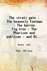 The strait gate The heavenly footman: The barren fig-tree: The Pharisee and publican: and Divine emblems 1851 [Hardcover] by John Bunyan - 2019