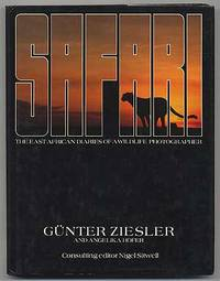 Safari: The East African Diaries of A Wildlife Photographer by  Gunter and Angelika Hofer ZIESLER - First Edition - 1984 - from Between the Covers- Rare Books, Inc. ABAA and Biblio.co.uk