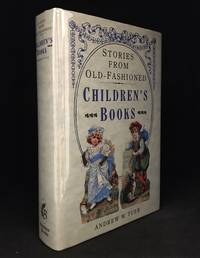 image of Old-Fashioned Children's Books; Brought Together and Introduced to the Reader by Andrew W. Tuer (Identified on cover as: Stories from Old-Fashioned Children's Books.)