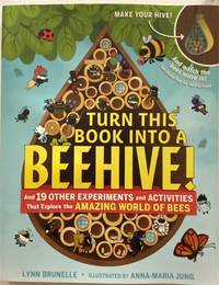 Turn This Book Into a Beehive! And 19 Other Experiments and Activities That Explore the Amazing World of Bees by  Lynn Brunelle - Paperback - First Edition - 2018 - from Ultramarine Books (SKU: 005313)